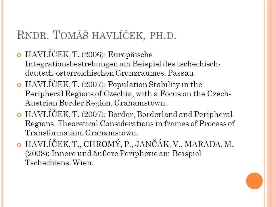 R NDR. T OMÁŠ HAVLÍČEK, PH. D. HAVLÍČEK, T. (2006): Europäische Integrationsbestrebungen am Beispiel des tschechisch- deutsch-österreichischen Grenzra