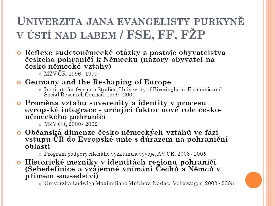 U NIVERZITA JANA EVANGELISTY PURKYNĚ V ÚSTÍ NAD LABEM / FSE, FF, FŽP Reflexe sudetoněmecké otázky a postoje obyvatelstva českého pohraničí k Německu (