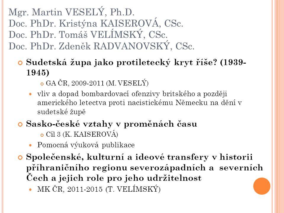 Mgr. Martin VESELÝ, Ph.D. Doc. PhDr. Kristýna KAISEROVÁ, CSc. Doc. PhDr. Tomáš VELÍMSKÝ, CSc. Doc. PhDr. Zdeněk RADVANOVSKÝ, CSc. Sudetská župa jako p