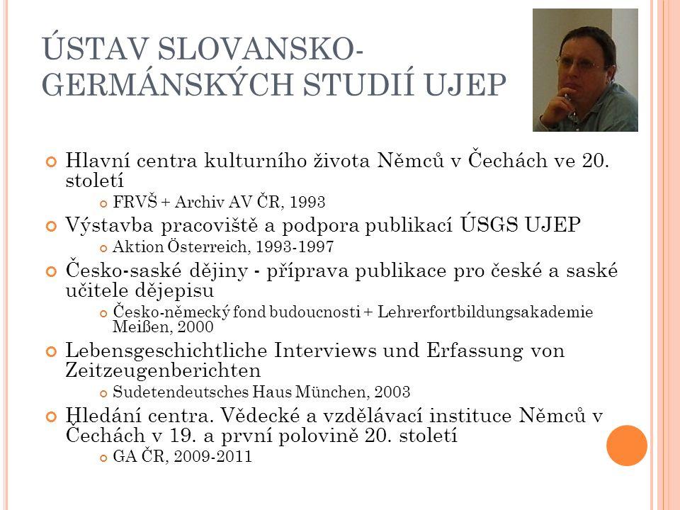 ÚSTAV SLOVANSKO- GERMÁNSKÝCH STUDIÍ UJEP Hlavní centra kulturního života Němců v Čechách ve 20.