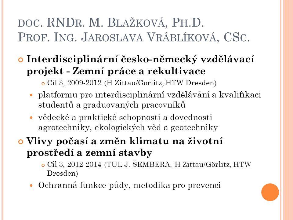 DOC. RND R. M. B LAŽKOVÁ, P H.D. P ROF. I NG. J AROSLAVA V RÁBLÍKOVÁ, CS C. Interdisciplinární česko-německý vzdělávací projekt - Zemní práce a rekult