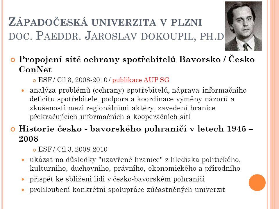 Z ÁPADOČESKÁ UNIVERZITA V PLZNI DOC. P AEDDR. J AROSLAV DOKOUPIL, PH. D. Propojení sítě ochrany spotřebitelů Bavorsko / Česko ConNet ESF / Cíl 3, 2008