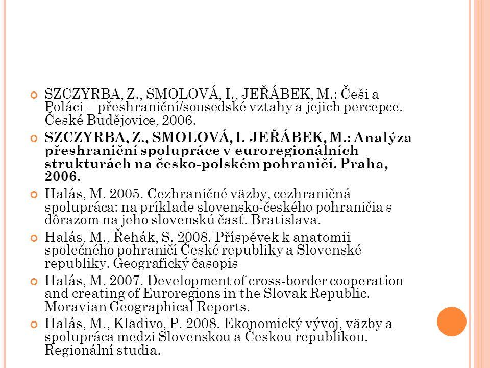 SZCZYRBA, Z., SMOLOVÁ, I., JEŘÁBEK, M.: Češi a Poláci – přeshraniční/sousedské vztahy a jejich percepce. České Budějovice, 2006. SZCZYRBA, Z., SMOLOVÁ