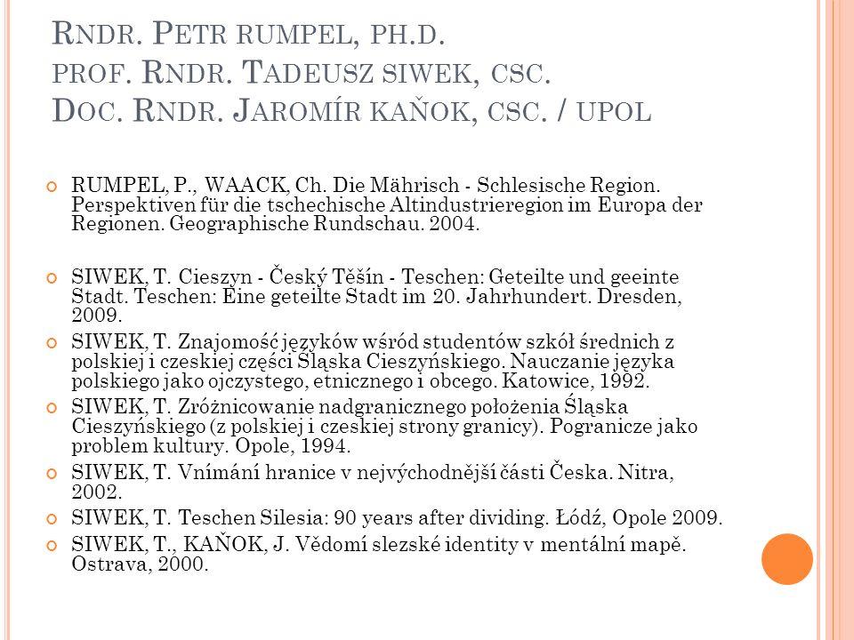 R NDR. P ETR RUMPEL, PH. D. PROF. R NDR. T ADEUSZ SIWEK, CSC. D OC. R NDR. J AROMÍR KAŇOK, CSC. / UPOL RUMPEL, P., WAACK, Ch. Die Mährisch - Schlesisc
