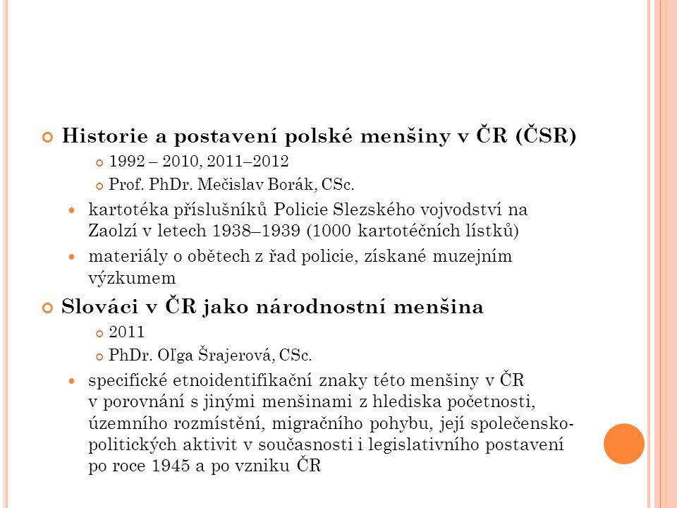 Historie a postavení polské menšiny v ČR (ČSR) 1992 – 2010, 2011–2012 Prof. PhDr. Mečislav Borák, CSc. kartotéka příslušníků Policie Slezského vojvods