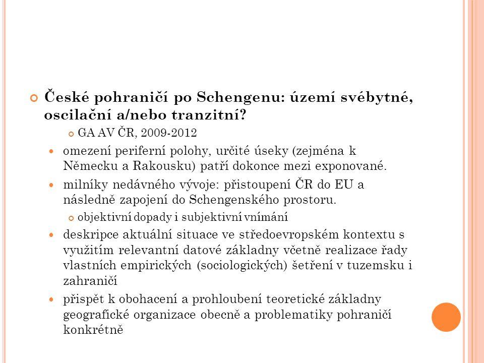 České pohraničí po Schengenu: území svébytné, oscilační a/nebo tranzitní? GA AV ČR, 2009-2012 omezení periferní polohy, určité úseky (zejména k Německ
