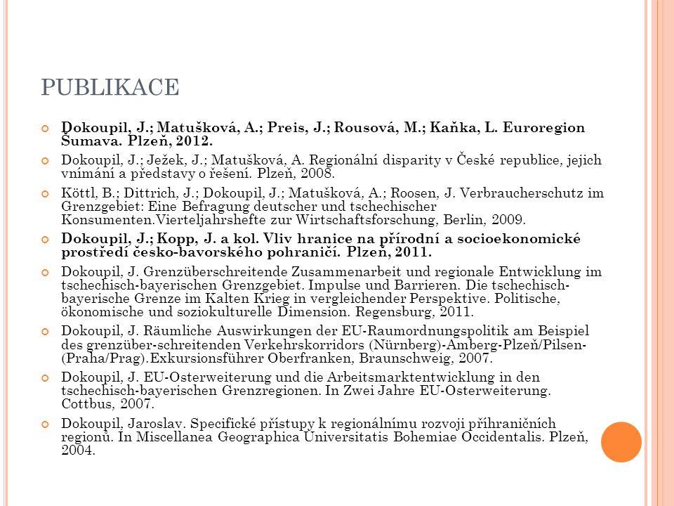 PUBLIKACE Dokoupil, J.; Matušková, A.; Preis, J.; Rousová, M.; Kaňka, L. Euroregion Šumava. Plzeň, 2012. Dokoupil, J.; Ježek, J.; Matušková, A. Region