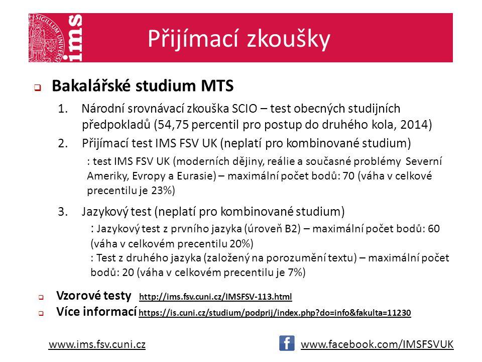 www.ims.fsv.cuni.cz Přijímací zkoušky  Bakalářské studium MTS 1.Národní srovnávací zkouška SCIO – test obecných studijních předpokladů (54,75 percentil pro postup do druhého kola, 2014) 2.