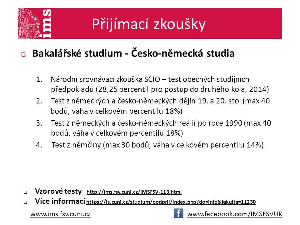 www.ims.fsv.cuni.cz Přijímací zkoušky  Bakalářské studium - Česko-německá studia 1.Národní srovnávací zkouška SCIO – test obecných studijních předpokladů (28,25 percentil pro postup do druhého kola, 2014) 2.