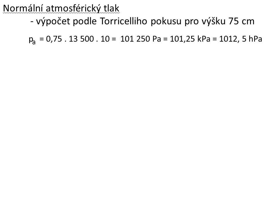 Normální atmosférický tlak - výpočet podle Torricelliho pokusu pro výšku 75 cm p = 0,75.