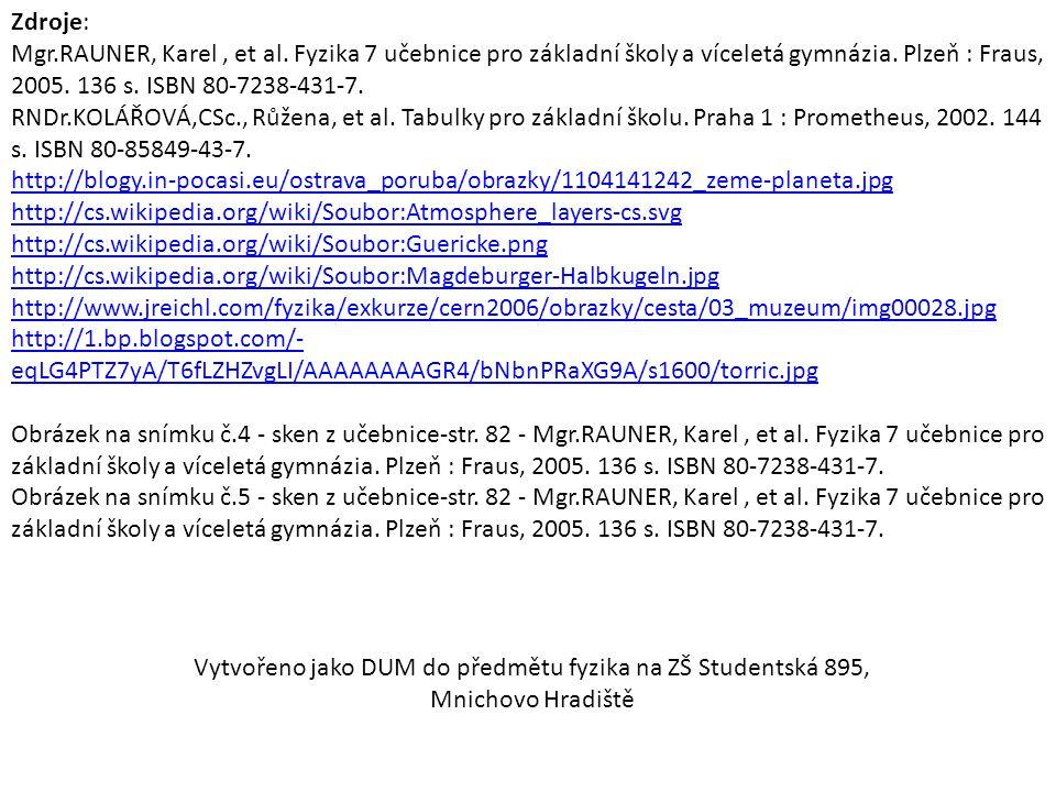 Zdroje: Mgr.RAUNER, Karel, et al. Fyzika 7 učebnice pro základní školy a víceletá gymnázia.