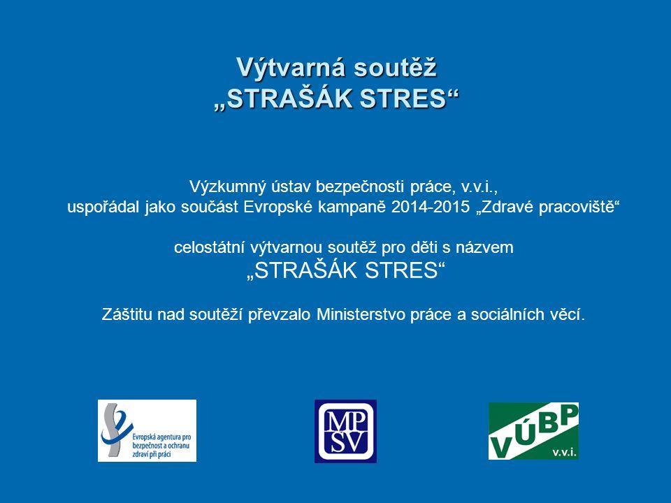 """Výtvarná soutěž """"STRAŠÁK STRES Výzkumný ústav bezpečnosti práce, v.v.i., uspořádal jako součást Evropské kampaně 2014-2015 """"Zdravé pracoviště celostátní výtvarnou soutěž pro děti s názvem """"STRAŠÁK STRES Záštitu nad soutěží převzalo Ministerstvo práce a sociálních věcí."""