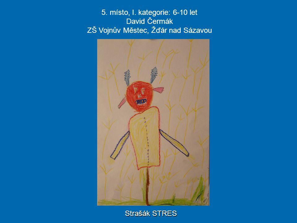 5. místo, I. kategorie: 6-10 let David Čermák ZŠ Vojnův Městec, Žďár nad Sázavou Strašák STRES