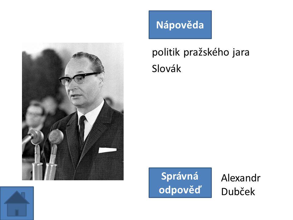 politik pražského jara Slovák Nápověda Správná odpověď Alexandr Dubček
