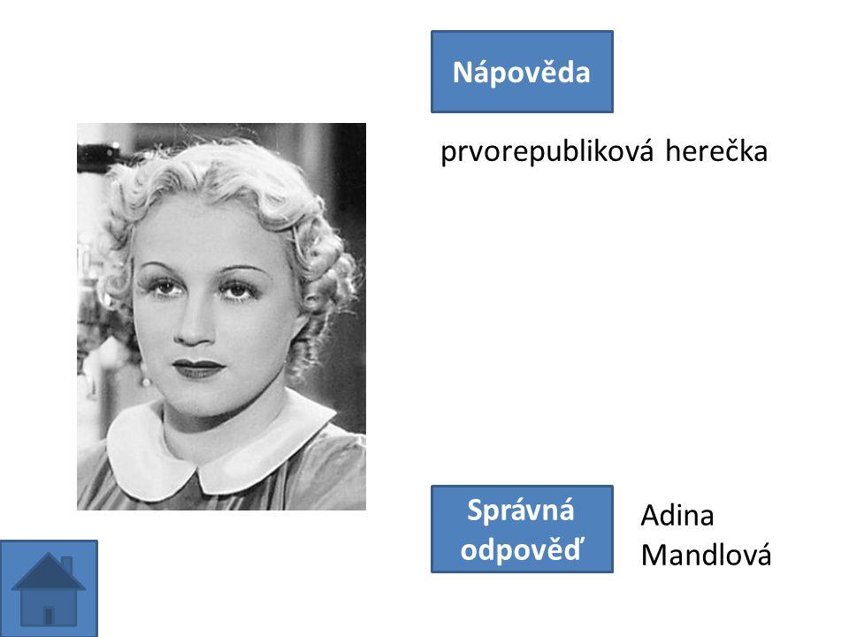 prvorepubliková herečka Nápověda Správná odpověď Adina Mandlová