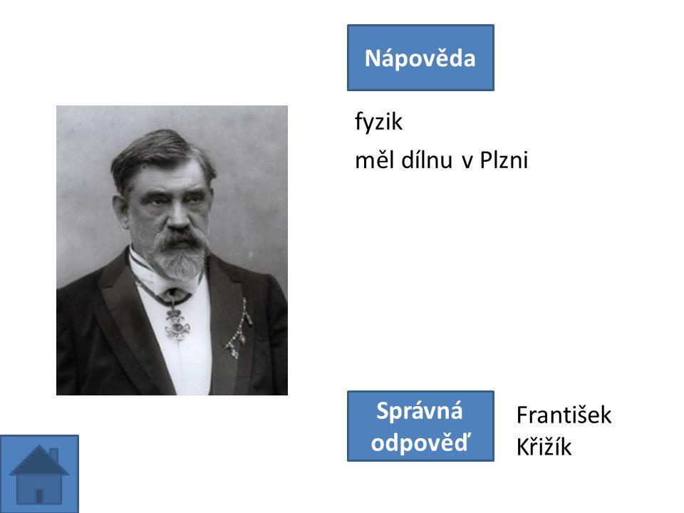 fyzik měl dílnu v Plzni Nápověda Správná odpověď František Křižík