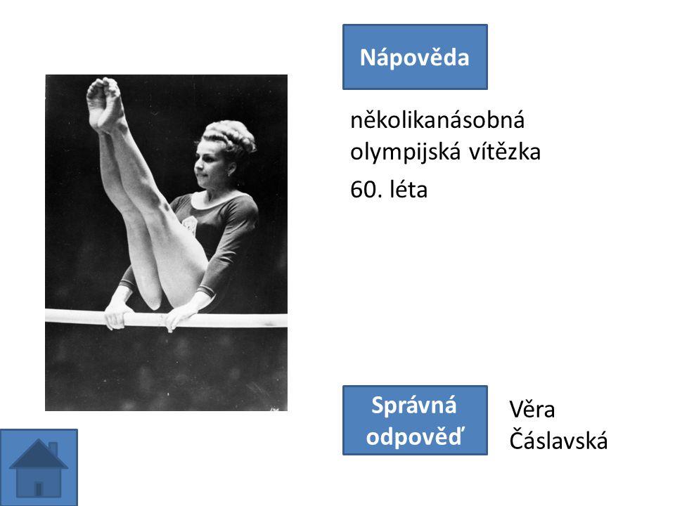 několikanásobná olympijská vítězka 60. léta Nápověda Správná odpověď Věra Čáslavská