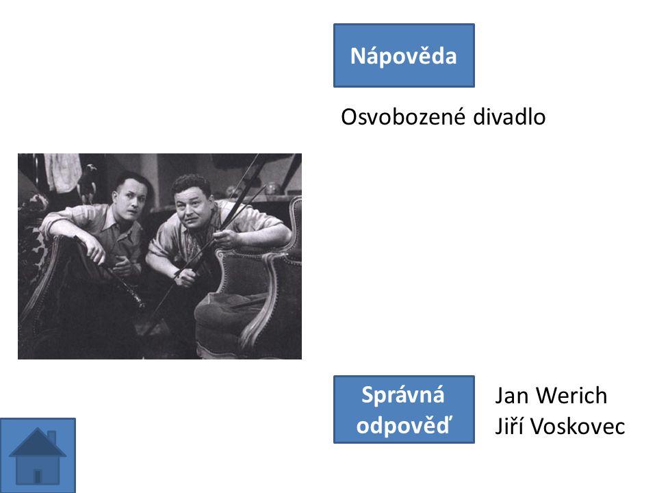 Osvobozené divadlo Nápověda Správná odpověď Jan Werich Jiří Voskovec