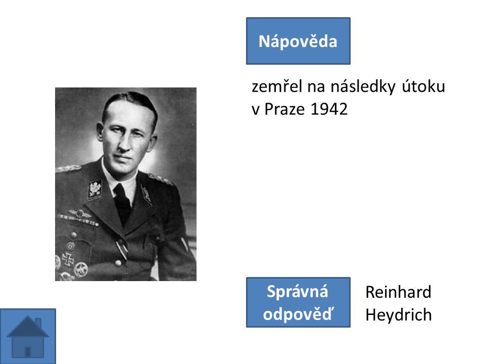 zemřel na následky útoku v Praze 1942 Nápověda Správná odpověď Reinhard Heydrich