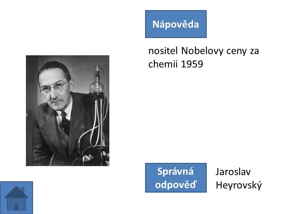 nositel Nobelovy ceny za chemii 1959 Nápověda Správná odpověď Jaroslav Heyrovský