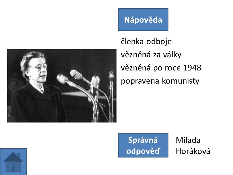 členka odboje vězněná za války vězněná po roce 1948 popravena komunisty Nápověda Správná odpověď Milada Horáková