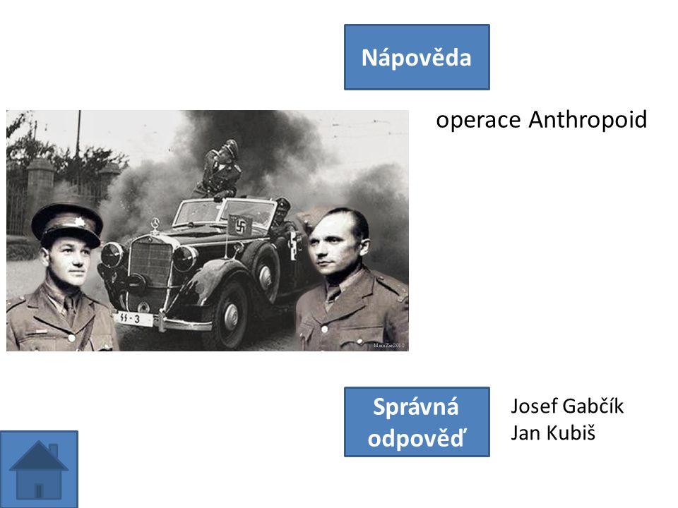 operace Anthropoid Nápověda Správná odpověď Josef Gabčík Jan Kubiš