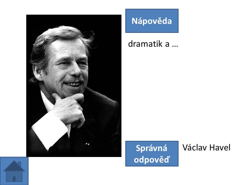 dramatik a … Nápověda Správná odpověď Václav Havel
