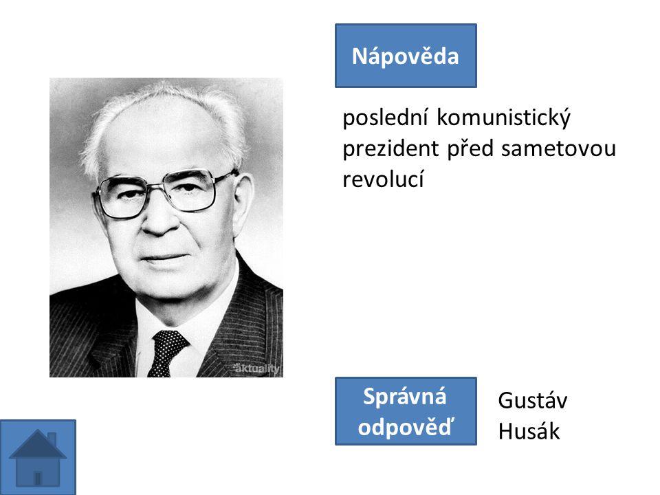 poslední komunistický prezident před sametovou revolucí Nápověda Správná odpověď Gustáv Husák