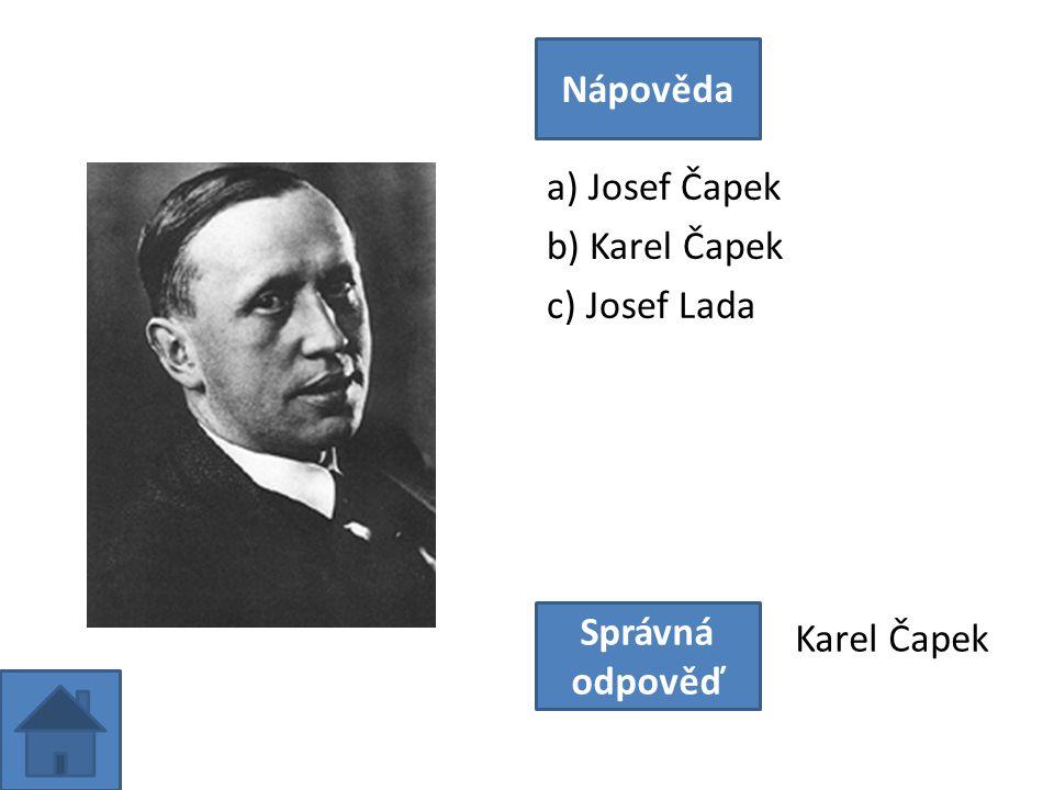 a) Josef Čapek b) Karel Čapek c) Josef Lada Nápověda Správná odpověď Karel Čapek
