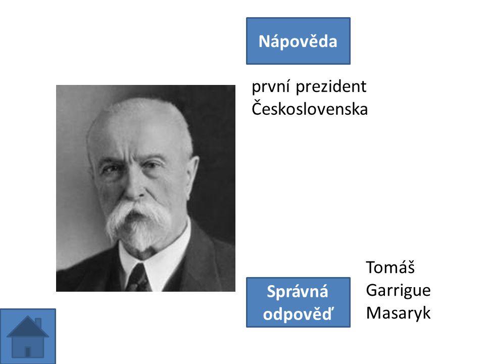 první prezident Československa Nápověda Správná odpověď Tomáš Garrigue Masaryk