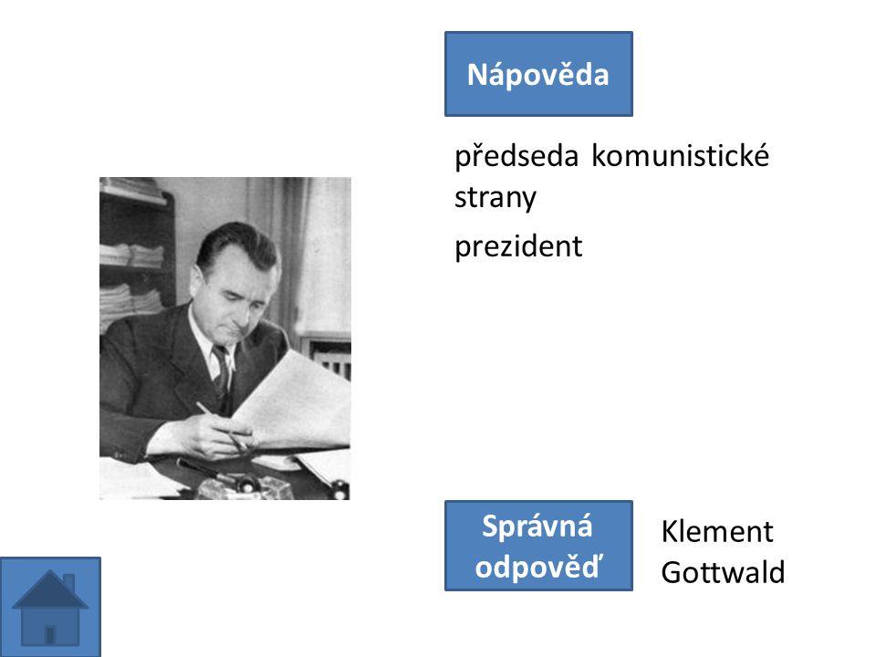předseda komunistické strany prezident Nápověda Správná odpověď Klement Gottwald