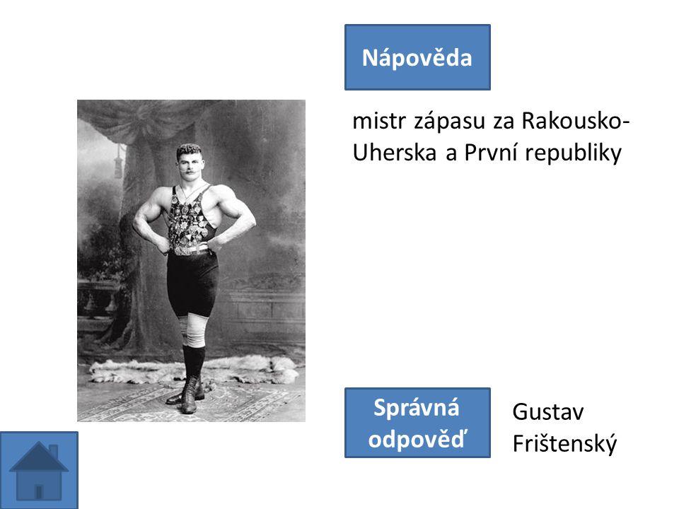 mistr zápasu za Rakousko- Uherska a První republiky Nápověda Správná odpověď Gustav Frištenský