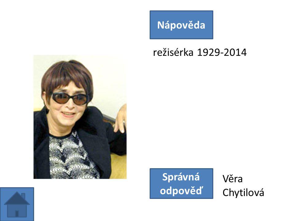 režisérka 1929-2014 Nápověda Správná odpověď Věra Chytilová