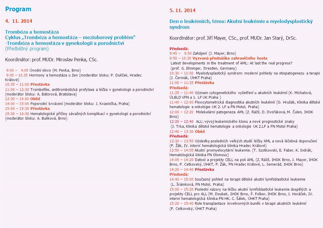 """Program 4. 11. 2014 Trombóza a hemostáza Cyklus """"Trombóza a hemostáza – mezioborový problém"""" -Trombóza a hemostáza v gynekologii a porodnictví (Předbě"""