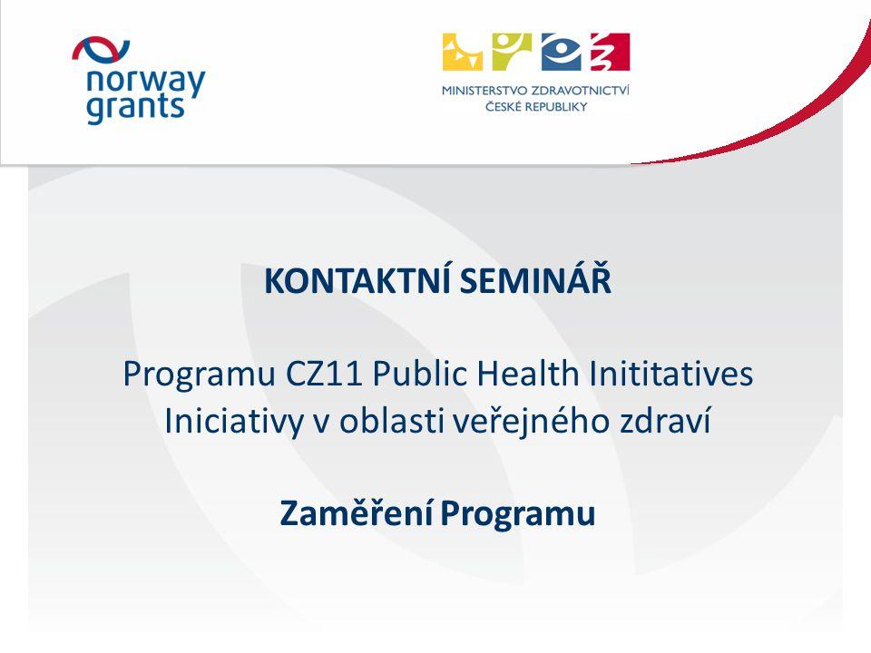 KONTAKTNÍ SEMINÁŘ Programu CZ11 Public Health Inititatives Iniciativy v oblasti veřejného zdraví Zaměření Programu