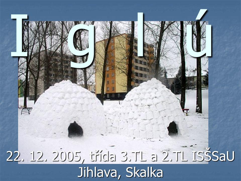 I g l ú 22. 12. 2005, třída 3.TL a 2.TL ISŠSaU Jihlava, Skalka