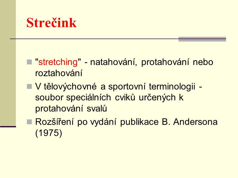 Strečink stretching - natahování, protahování nebo roztahování V tělovýchovné a sportovní terminologii - soubor speciálních cviků určených k protahování svalů Rozšíření po vydání publikace B.