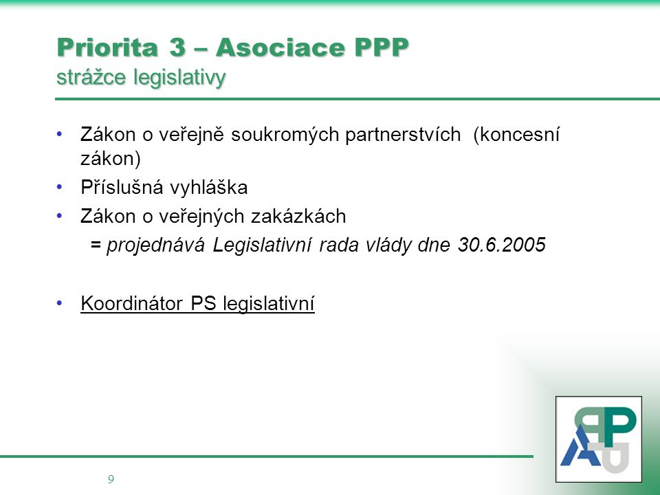 9 Priorita 3 – Asociace PPP strážce legislativy Zákon o veřejně soukromých partnerstvích (koncesní zákon) Příslušná vyhláška Zákon o veřejných zakázká