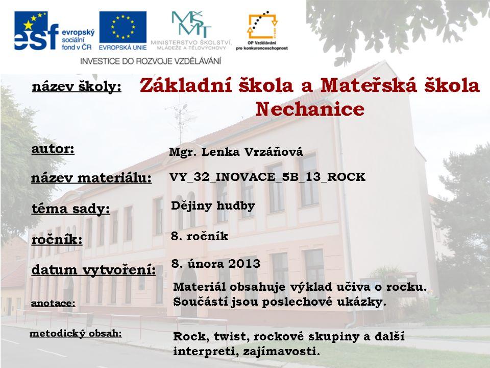 Mgr. Lenka Vrzáňová VY_32_INOVACE_5B_13_ROCK Dějiny hudby 8. ročník 8. února 2013 Materiál obsahuje výklad učiva o rocku. Součástí jsou poslechové uká