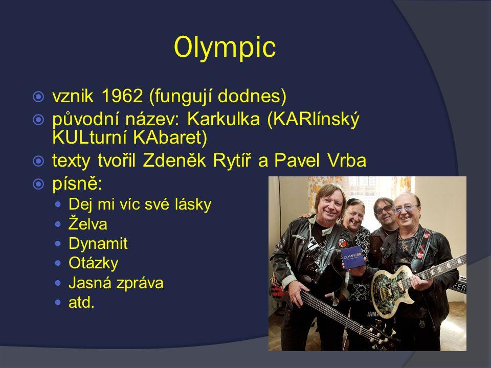 Olympic  vznik 1962 (fungují dodnes)  původní název: Karkulka (KARlínský KULturní KAbaret)  texty tvořil Zdeněk Rytíř a Pavel Vrba  písně: Dej mi