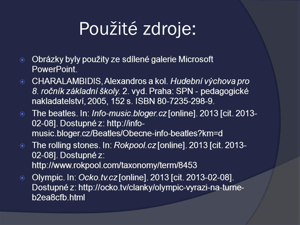 Použité zdroje:  Obrázky byly použity ze sdílené galerie Microsoft PowerPoint.  CHARALAMBIDIS, Alexandros a kol. Hudební výchova pro 8. ročník zákla