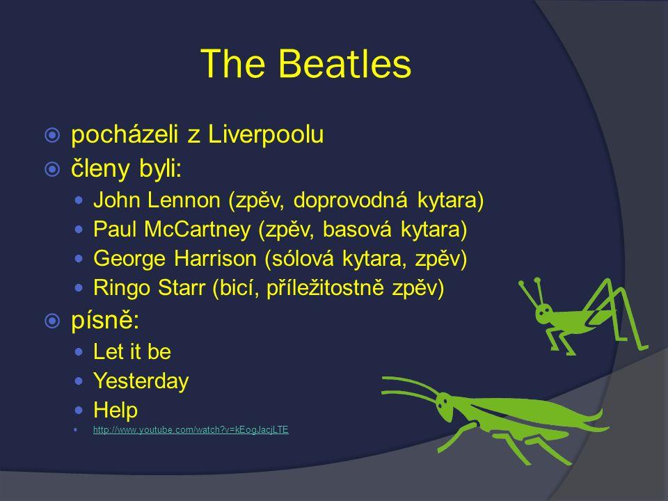 The Beatles  pocházeli z Liverpoolu  členy byli: John Lennon (zpěv, doprovodná kytara) Paul McCartney (zpěv, basová kytara) George Harrison (sólová