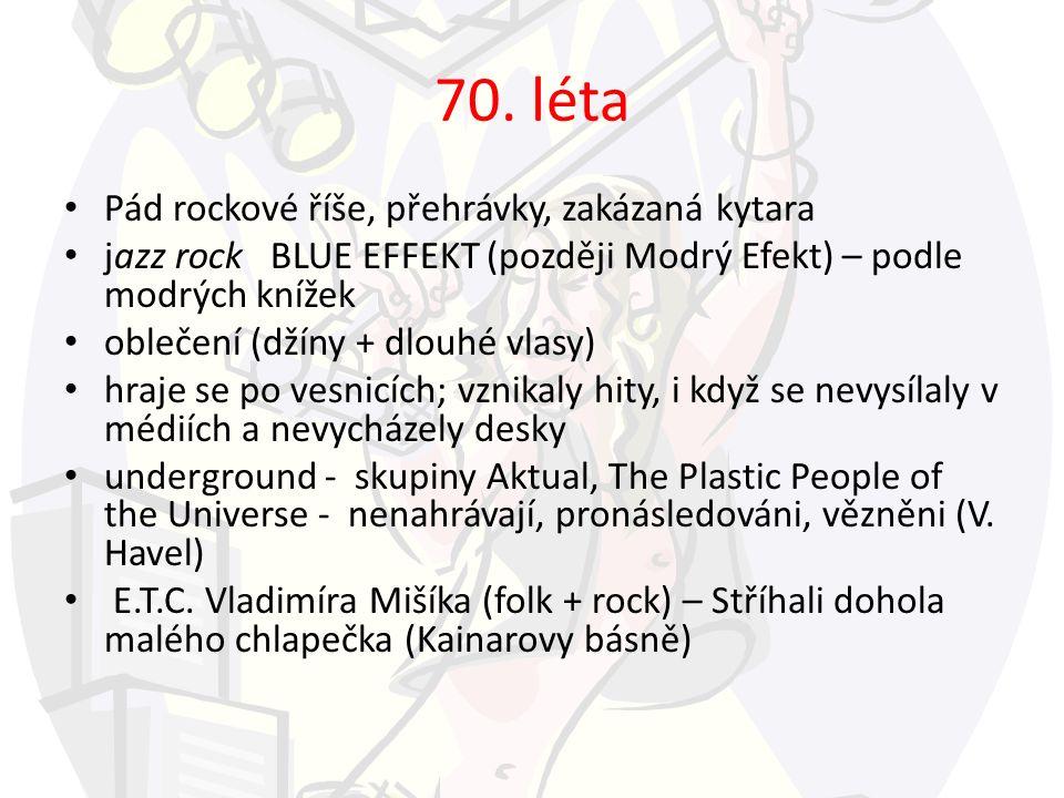 70. léta Pád rockové říše, přehrávky, zakázaná kytara jazz rock BLUE EFFEKT (později Modrý Efekt) – podle modrých knížek oblečení (džíny + dlouhé vlas