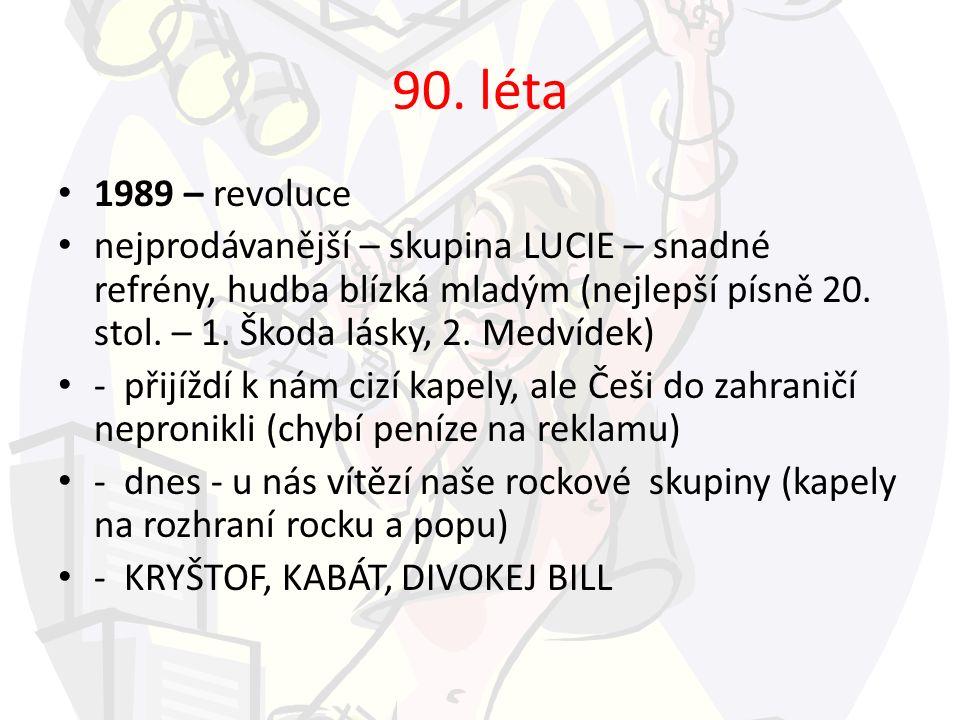 90. léta 1989 – revoluce nejprodávanější – skupina LUCIE – snadné refrény, hudba blízká mladým (nejlepší písně 20. stol. – 1. Škoda lásky, 2. Medvídek