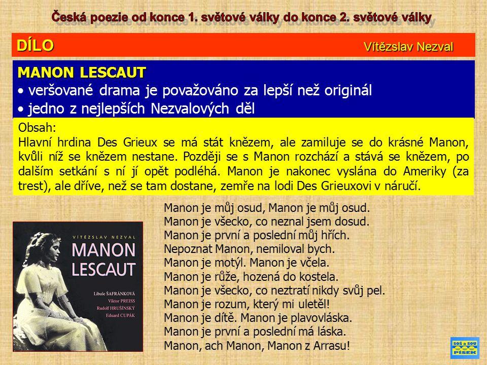 DÍLO Vítězslav Nezval MANON LESCAUT veršované drama je považováno za lepší než originál jedno z nejlepších Nezvalových děl Obsah: Hlavní hrdina Des Grieux se má stát knězem, ale zamiluje se do krásné Manon, kvůli níž se knězem nestane.