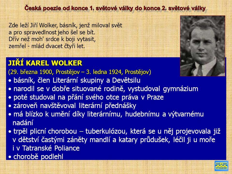 DÍLO Jiří Wolker HOST DO DOMU první básnická sbírka má rysy poezie mladých básníků poválečné doby - pokoru, soucit s chudými, náboženskou symboliku VĚCI Miluji věci, mlčenlivé soudruhy, protože všichni nakládají s nimi, jakoby nežily a ony zatím žijí a dívají se na nás jak věrní psi pohledy soustředěnými a trpí, že žádný člověk k nim nepromluví.