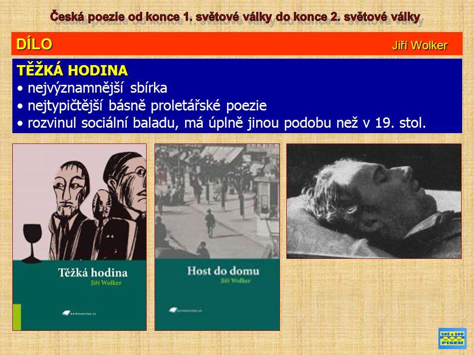 DÍLO Jiří Wolker TĚŽKÁ HODINA nejvýznamnější sbírka nejtypičtější básně proletářské poezie rozvinul sociální baladu, má úplně jinou podobu než v 19.