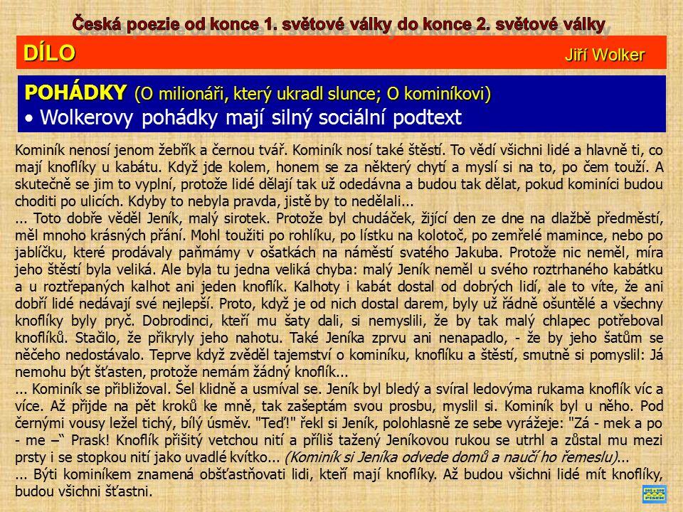 DÍLO Jiří Wolker POHÁDKY (O milionáři, který ukradl slunce; O kominíkovi) Wolkerovy pohádky mají silný sociální podtext Kominík nenosí jenom žebřík a černou tvář.