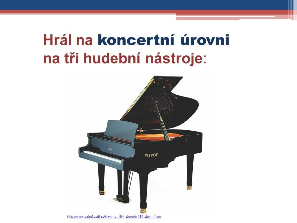 Hrál na koncertní úrovni na tři hudební nástroje: http://www.petrof.cz/files/klavir_p_194_storm/p-194-storm-1.jpg