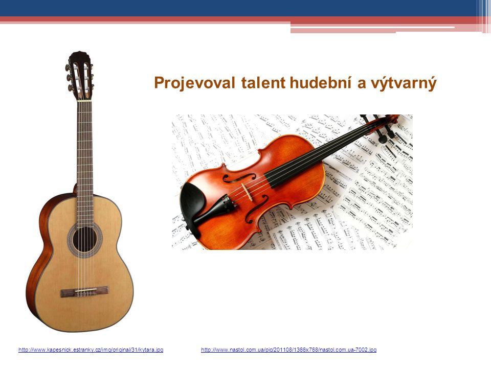 Projevoval talent hudební a výtvarný http://www.kapesnick.estranky.cz/img/original/31/kytara.jpghttp://www.nastol.com.ua/pic/201108/1366x768/nastol.com.ua-7002.jpg